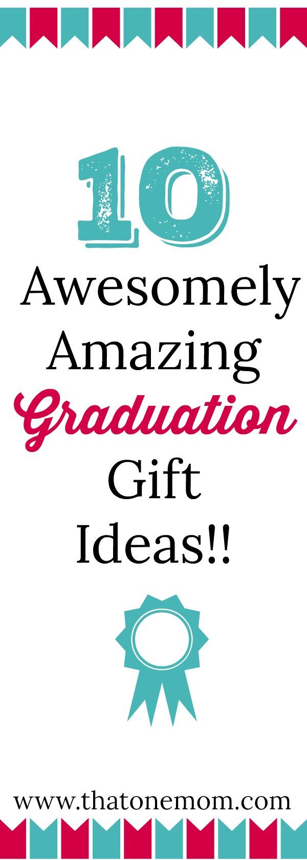 Ten Awesomely Amazing Graduation Gift Ideas!! www.thatonemom.com