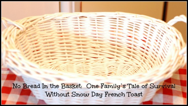 No Bread In the Basket  One Family's Tale of Survival Without Snow Day French Toast