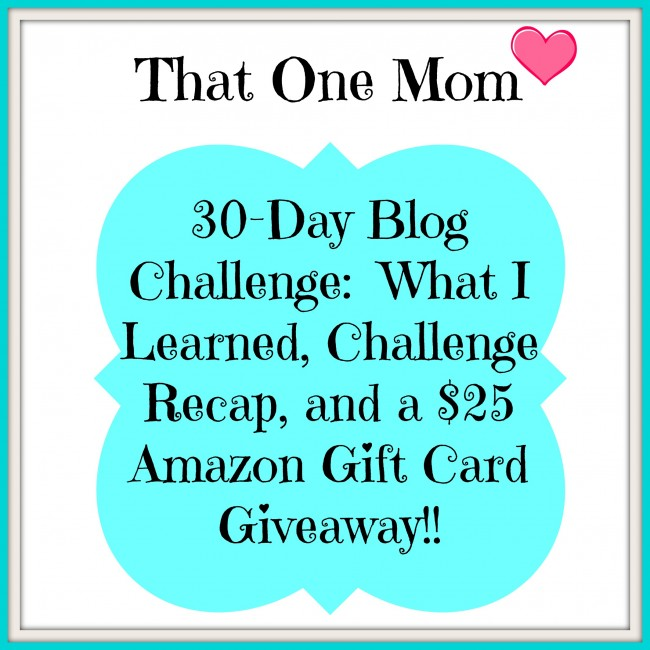 *That One Mom* 30-Day Blog Challenge:  What I Learned, Recap, and $25 Amazon Gift Card Giveaway!