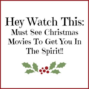 Hey, Watch This:  Must See Christmas Movies To Get You In The Spirit!