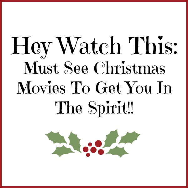 www.thatonemom.com  Hey Watch This  Must See Christmas Movies To Get You In The Spirit!!