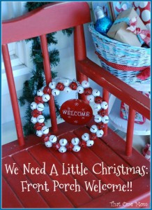 We Need A Little Christmas:  Front Porch Welcome!!
