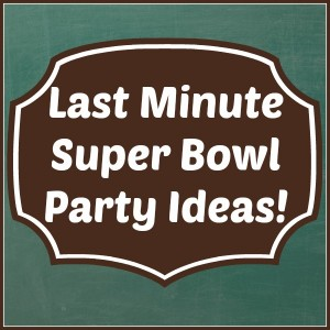 Last Minute Super Bowl Party Ideas!