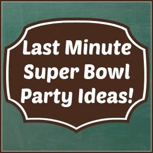 Last Minute Super Bowl Party Ideas!