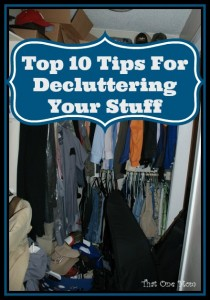 Top 10 Tips For Decluttering Your Stuff!! www.thatonemom.com
