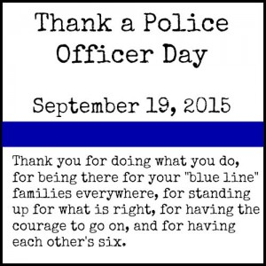 September 19, 2015–Thank a Police Officer Day