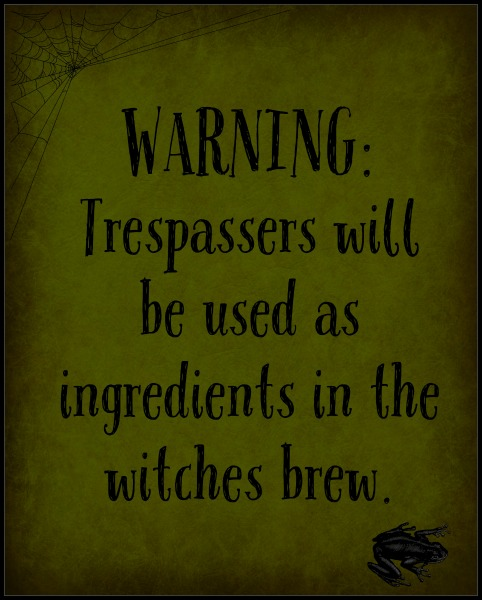 Don't Want To Be an Ingredient In the Witches Brew?? Print Your Free Warning Today! www.thatonemom.com