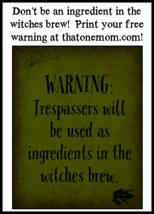 Don't Want To Be an Ingredient In the Witches Brew??  Print Your Free Warning Today!