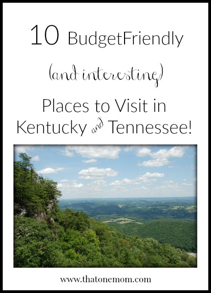10 Budget Friendly (and Interesting) Places to Visit in Kentucky & Tennessee www.thatonemom.com