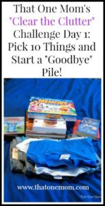 "Clear the Clutter Challenge Day 1:  Pick 10 Things and Start a ""Goodbye"" Pile!"