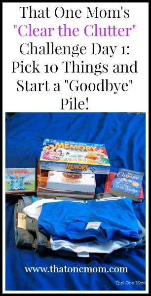 """Clear the Clutter Challenge Day 1: Pick 10 Things and Start a """"Goodbye"""" Pile! www.thatonemom.com"""