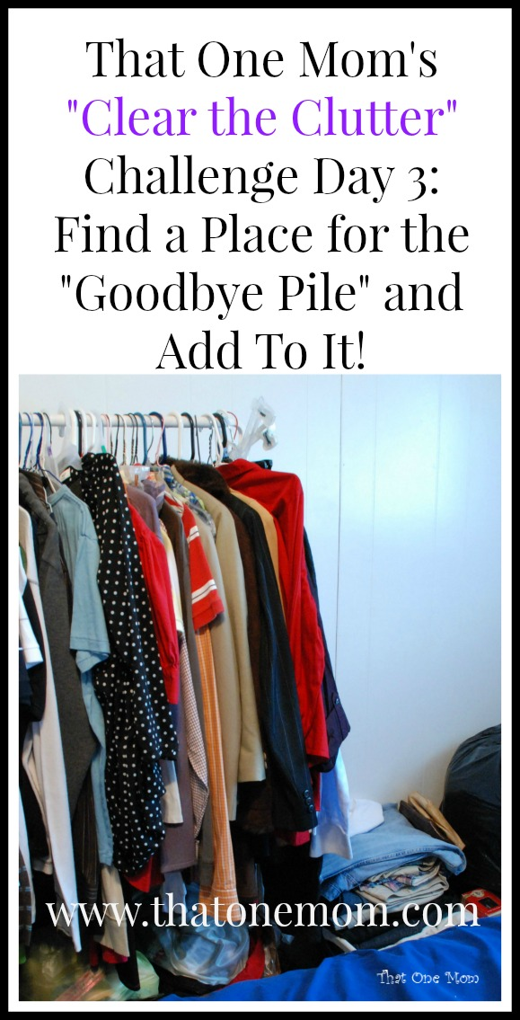 """Clear the Clutter Challenge Day 3: Find a Place for the """"Goodbye Pile"""" and Add To It! www.thatonemom.com"""