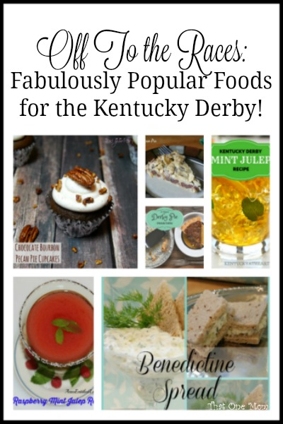Off To the Races:  Fabulously Popular Foods for the Kentucky Derby! www.thatonemom.com