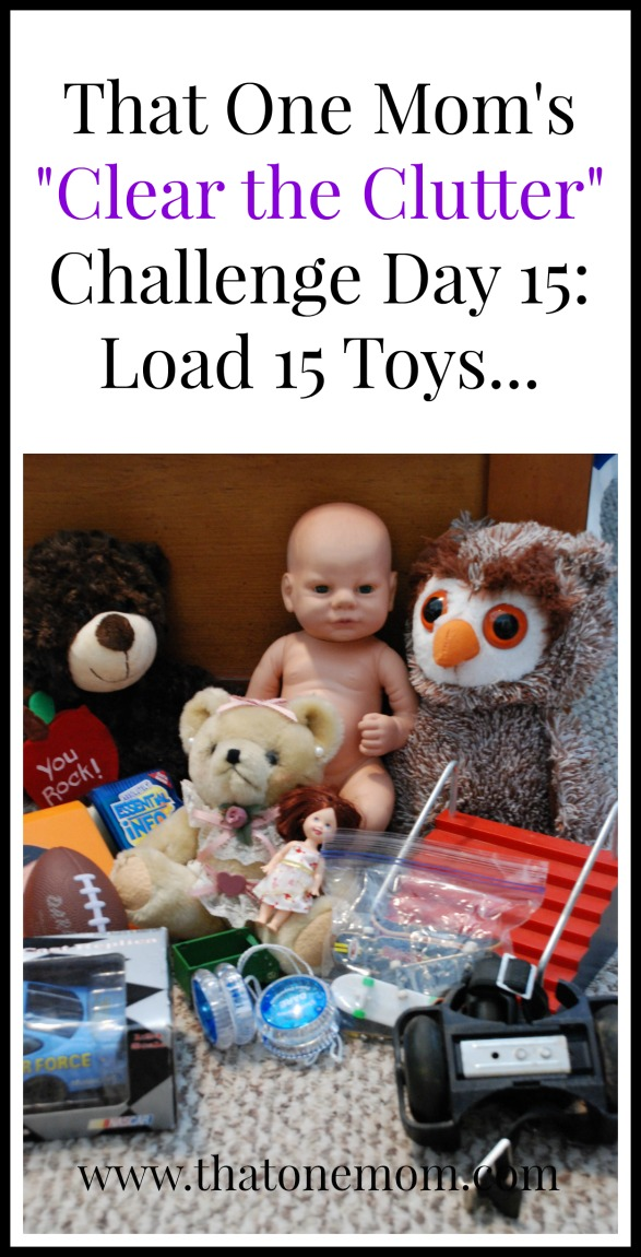 Clear the Clutter Challenge Day 15: Load 15 Toys... www.thatonemom.com
