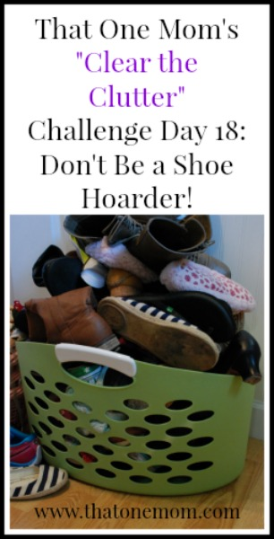 Clear the Clutter Challenge Day 18: Don't Be a Shoe Hoarder! www.thatonemom.com