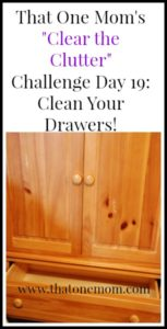 Clear the Clutter Challenge Day 19: Clean Your Drawers! Let's get busy cleaning out those dresser, chest, and night stand drawers in the bedroom! www.thatonemom.com