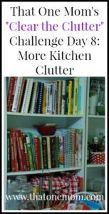 Clear the Clutter Challenge Day 8: More Kitchen Clutter! www.thatonemom.com