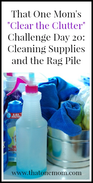 Clear the Clutter Challenge Day 20: Cleaning Supplies and the Rag Pile www.thatonemom.com