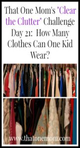 Clear the Clutter Challenge Day 21: How Many Clothes Can One Kid Wear? www.thatonemom.com