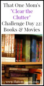 Clear the Clutter Challenge Day 22:  Back to the Books and Movies