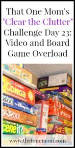Clear the Clutter Challenge Day 23:  Video and Board Game Overload