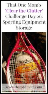 Clear the Clutter Challenge Day 26: Sporting Equipment Storage www.thatonemom.com