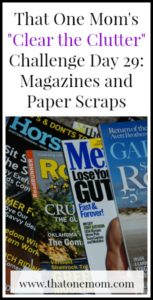 Clear the Clutter Challenge Day 29: Magazines and Paper Scraps www.thatonemom.com