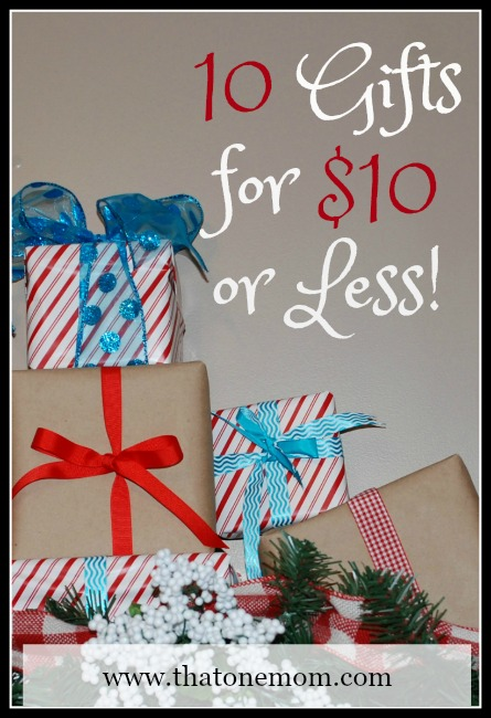 10 Gifts for $10 or Less! www.thatonemom.com