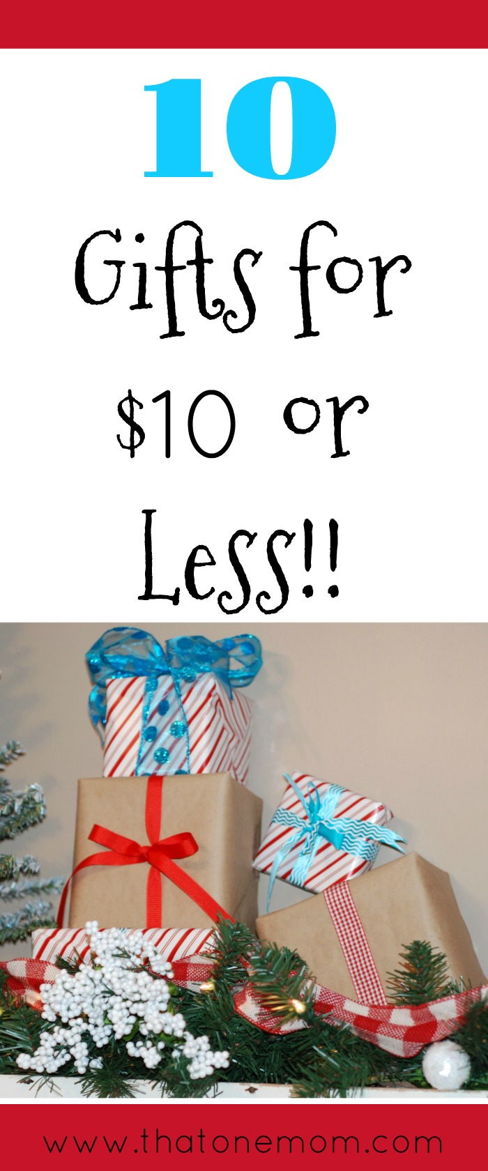 10 Gifts for $10 or Less www.thatonemom.com
