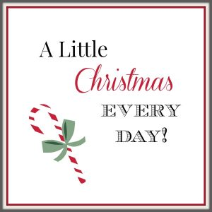 A Little Christmas Every Day!