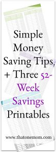 Simple Money Saving Tips + Three 52-Week Savings Printables! www.thatonemom.com