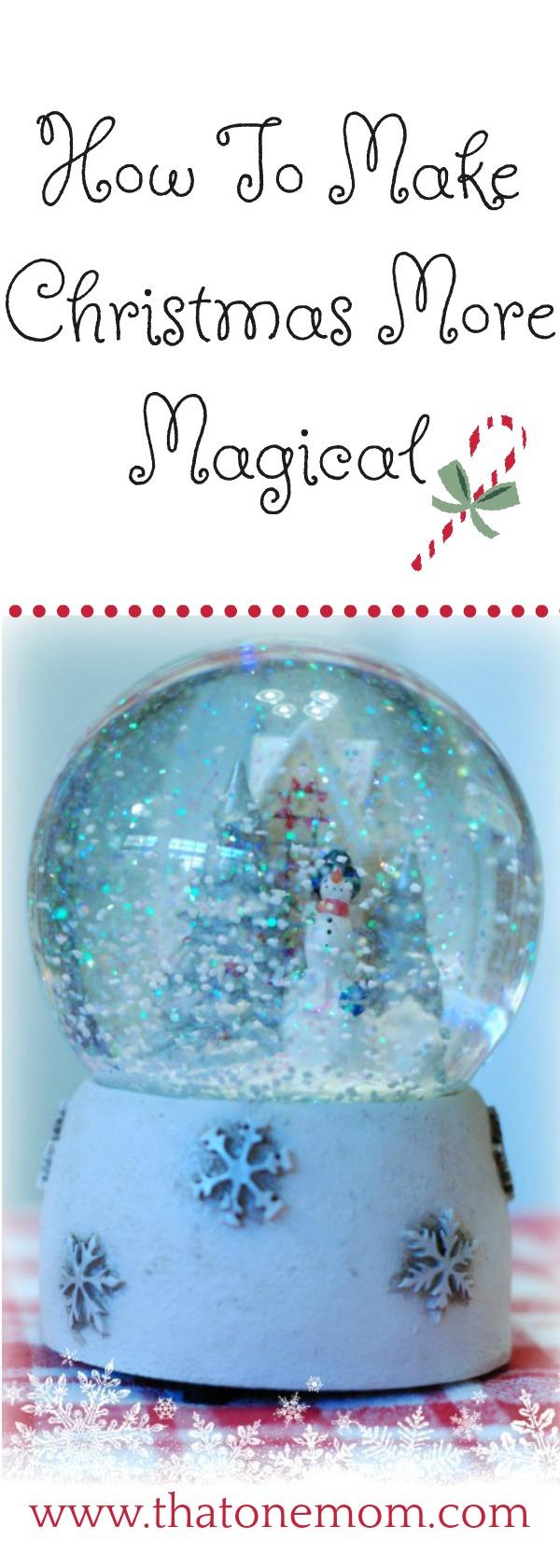 How To Make Christmas More Magical  www.thatonemom.com