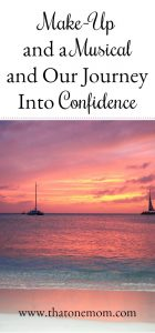 Make-Up and a Musical and Our Journey Into Confidence www.thatonemom.com